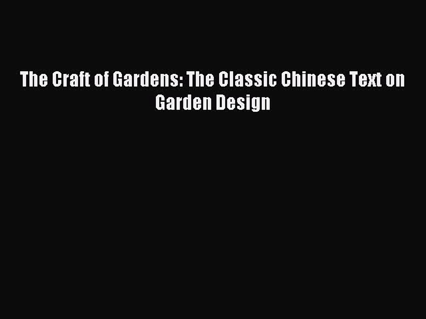 Read The Craft of Gardens: The Classic Chinese Text on Garden Design PDF Free