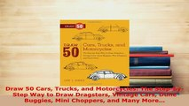Download  Draw 50 Cars Trucks and Motorcycles The StepbyStep Way to Draw Dragsters Vintage Cars PDF Online