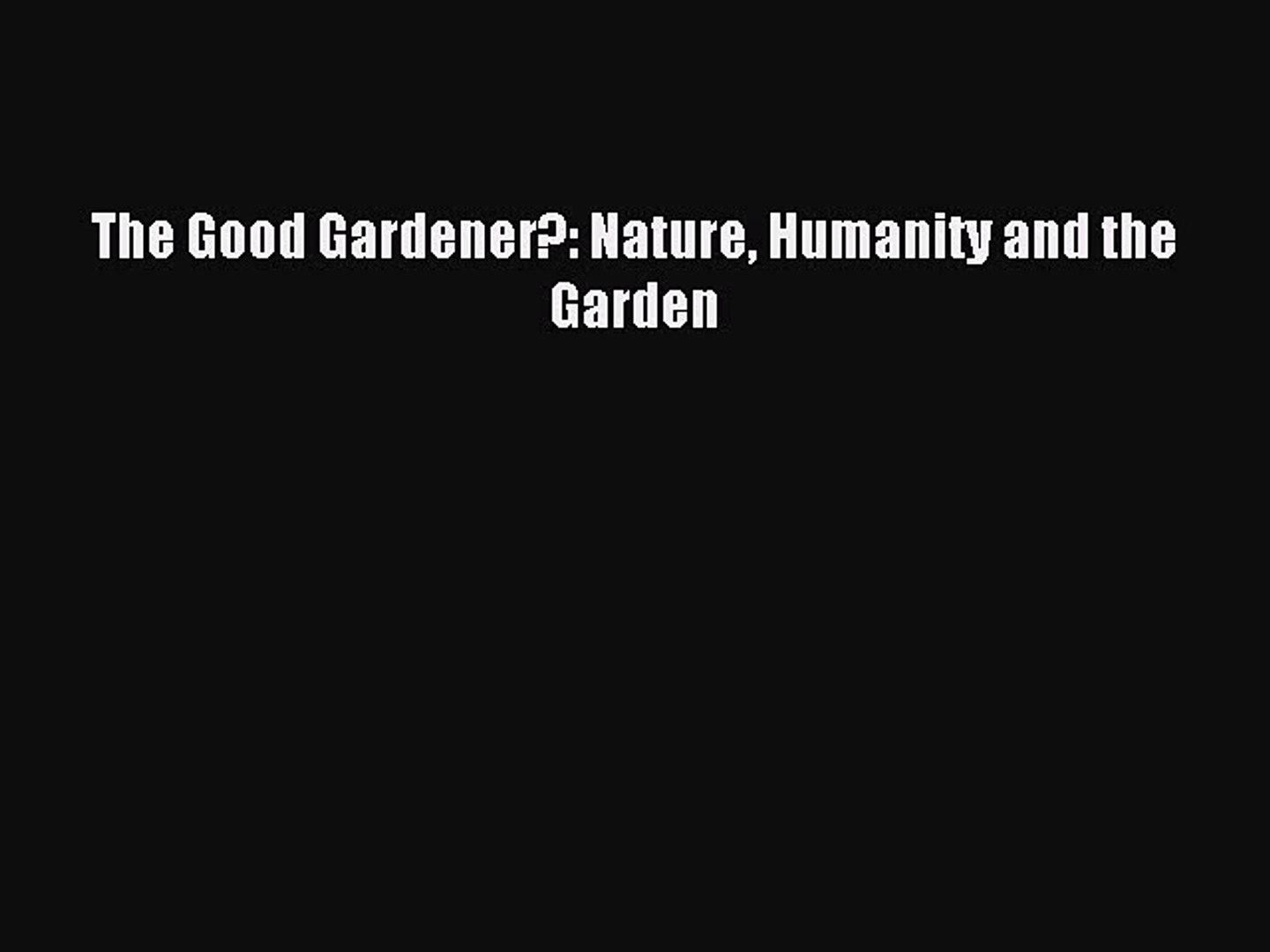 Read The Good Gardener?: Nature Humanity and the Garden Ebook Free