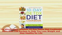 Download  The Blood Sugar Solution 10Day Detox Diet Cookbook More than 150 Recipes to Help You PDF Online
