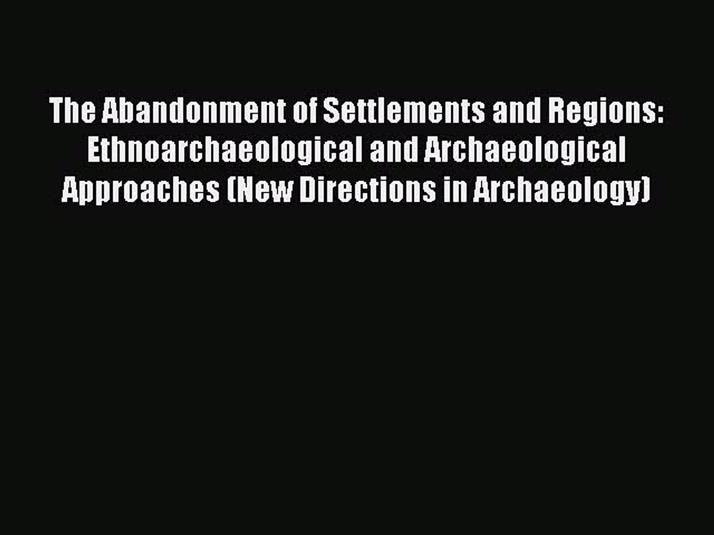 Download The Abandonment of Settlements and Regions: Ethnoarchaeological and Archaeological