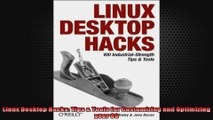 DOWNLOAD PDF  Linux Desktop Hacks Tips  Tools for Customizing and Optimizing your OS FULL FREE