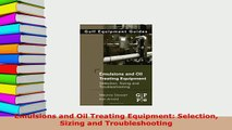 PDF  Emulsions and Oil Treating Equipment Selection Sizing and Troubleshooting Read Full Ebook