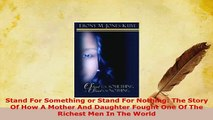 Download  Stand For Something or Stand For Nothing The Story Of How A Mother And Daughter Fought  Read Online