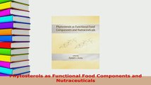 PDF  Phytosterols as Functional Food Components and Nutraceuticals  EBook