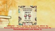 Read  GEMINI  Your Zodiac Horoscope 2015 by GaneshaSpeakscom Your Zodiac Horoscope by Ebook Online