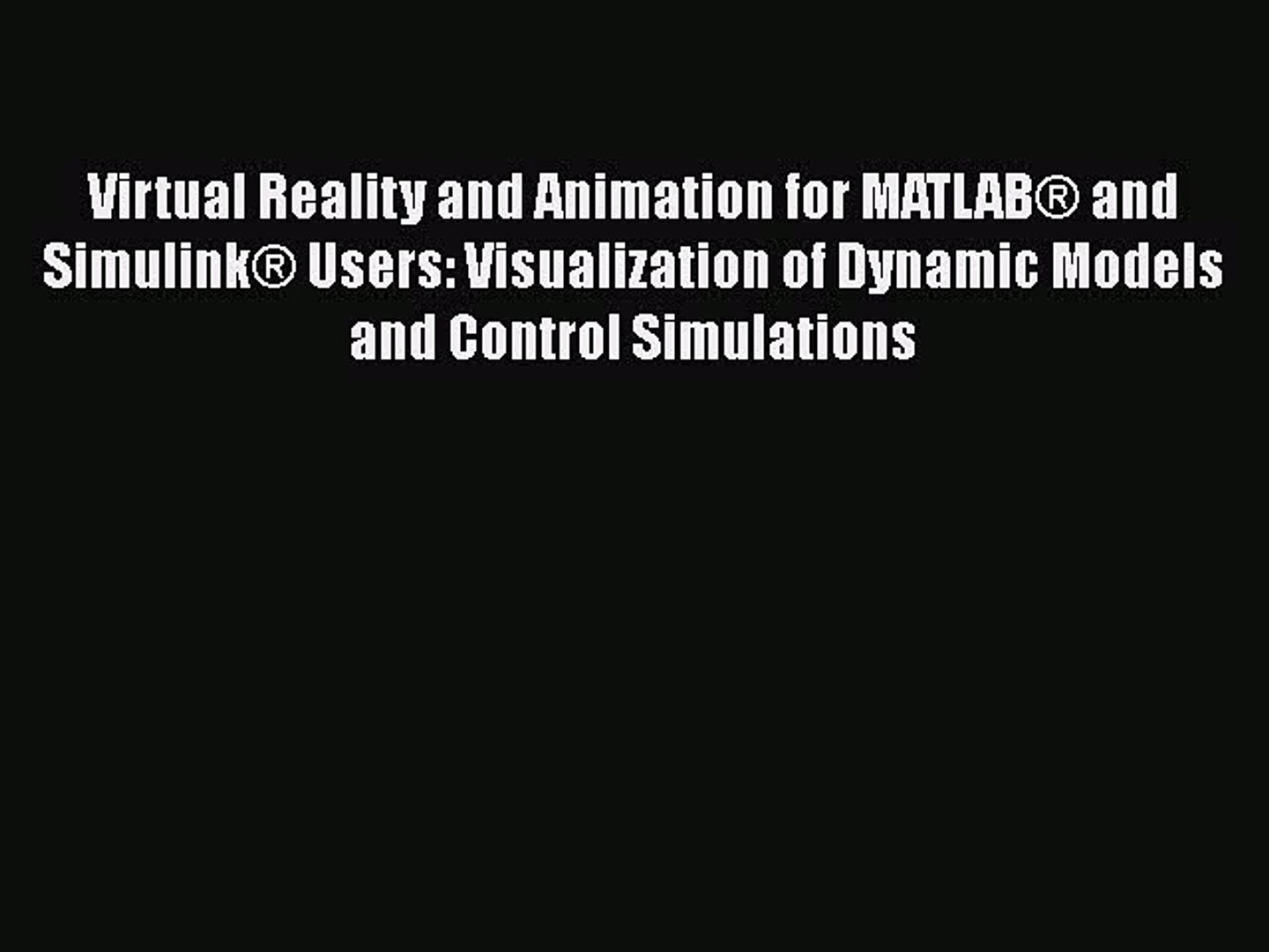 Read Virtual Reality and Animation for MATLAB® and Simulink® Users:  Visualization of Dynamic