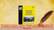Download  The Body Divided Human Beings and Human Material in Modern Medical History The History Free Books