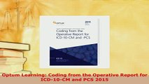 PDF  Optum Learning Coding from the Operative Report for ICD10CM and PCS 2015  Read Online