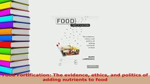 Download  Food Fortification The evidence ethics and politics of adding nutrients to food Free Books