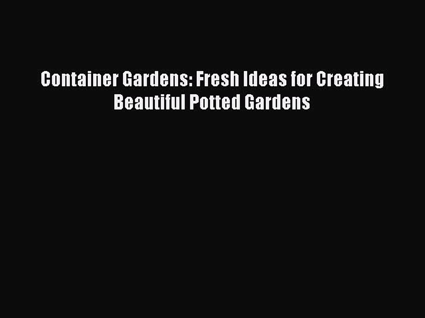 Read Container Gardens: Fresh Ideas for Creating Beautiful Potted Gardens Ebook Free