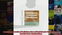 Read  Pediatric Exercise Medicine From Physiologic Principles to Health Care Application  Full EBook