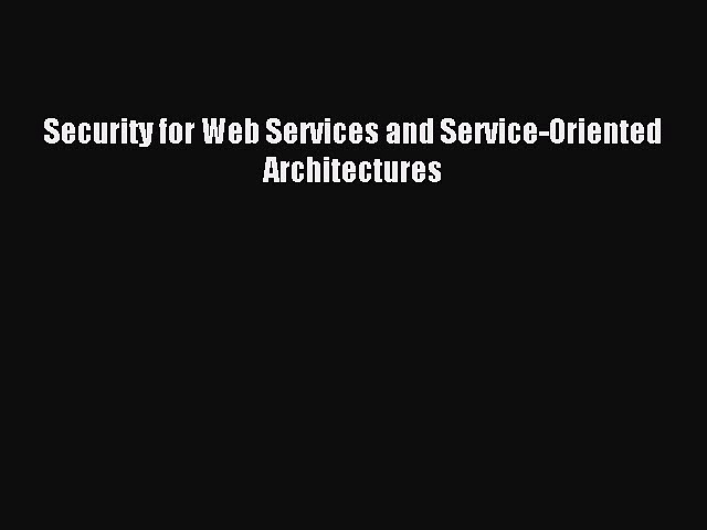 Read Security for Web Services and Service-Oriented Architectures Ebook Free