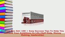 PDF  Success Box Set 100  Easy Success Tips To Help You Achieve Your Ambitions In Life Read Online