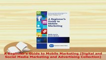 Download  A Beginners Guide to Mobile Marketing Digital and Social Media Marketing and Advertising PDF Full Ebook