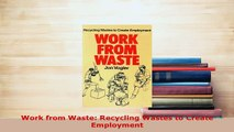 Download  Work from Waste Recycling Wastes to Create Employment Read Online