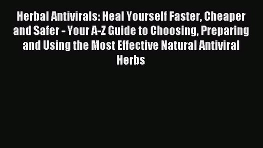 Read Herbal Antivirals: Heal Yourself Faster Cheaper and