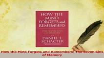 PDF  How the Mind Forgets and Remembers The Seven Sins of Memory Read Online
