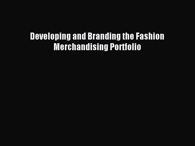 Read Developing and Branding the Fashion Merchandising Portfolio Ebook Free