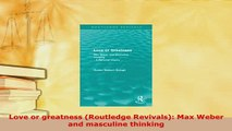 PDF  Love or greatness Routledge Revivals Max Weber and masculine thinking Free Books