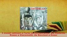 Download  I musei vaticani e larte contemporanea Da Medardo Rosso a Giacometti da Boccioni a Ensor  EBook
