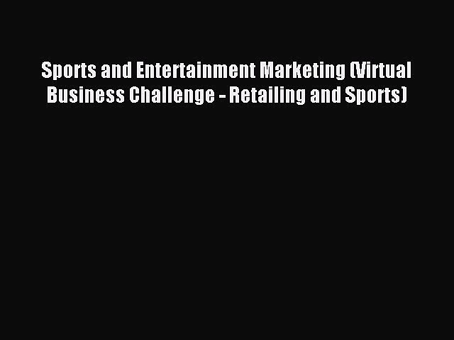 Read Sports and Entertainment Marketing (Virtual Business Challenge – Retailing and Sports)
