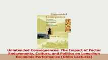 PDF  Unintended Consequences The Impact of Factor Endowments Culture and Politics on LongRun Read Online