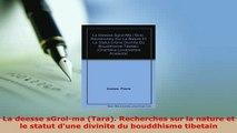 Download  La deesse sGrolma Tara Recherches sur la nature et le statut dune divinite du  Read Online