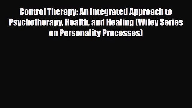 Read ‪Control Therapy: An Integrated Approach to Psychotherapy Health and Healing (Wiley Series