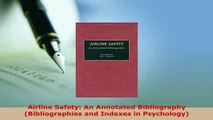 PDF  Airline Safety An Annotated Bibliography Bibliographies and Indexes in Psychology Read Full Ebook