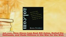 Read  aolcom How Steve Case Beat Bill Gates Nailed the Netheads and Made Millions in the War Ebook Free