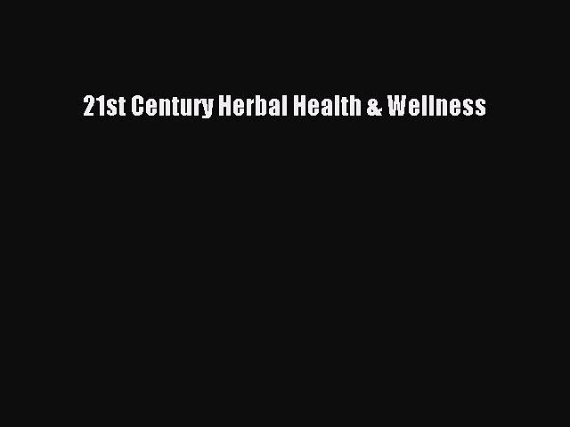 Read 21st Century Herbal Health & Wellness PDF Free