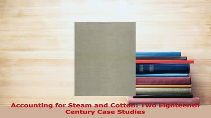 Download  Accounting for Steam and Cotton Two Eighteenth Century Case Studies Free Books
