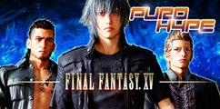 Puro Hype: Final Fantasy XV