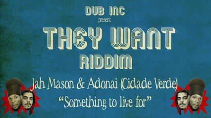 "Jah Mason & Adonai (Cidade Verde) - Something to live For (""They Want Riddim"" Produced by DUB INC)"