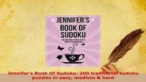 Download  Jennifers Book Of Sudoku 200 traditional sudoku puzzles in easy medium  hard Read Full Ebook