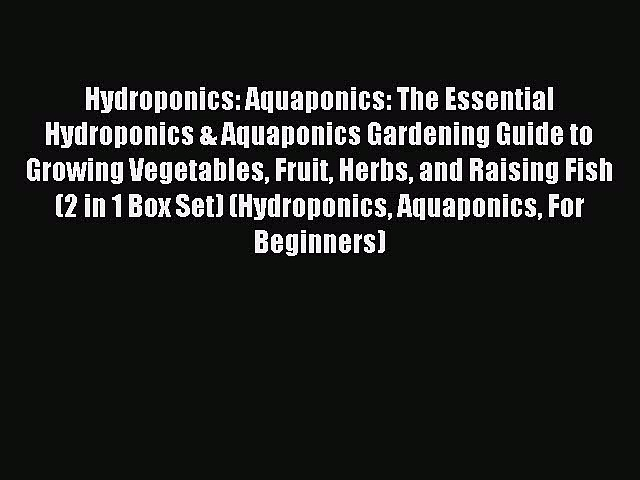 Read Hydroponics: Aquaponics: The Essential Hydroponics & Aquaponics Gardening Guide to Growing