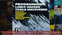 DOWNLOAD PDF  Programming Linux Hacker Tools Uncovered Exploits Backdoors Scanners Sniffers FULL FREE