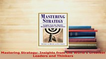 PDF  Mastering Strategy Insights from the Worlds Greatest Leaders and Thinkers Ebook