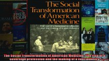 The Social Transformation of American Medicine The rise of a sovereign profession and the