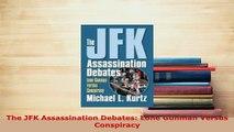 Download  The JFK Assassination Debates Lone Gunman Versus Conspiracy Free Books