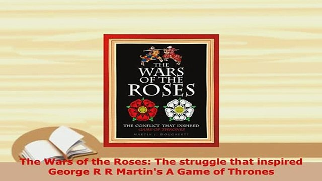 Download  The Wars of the Roses The struggle that inspired George R R Martins A Game of Thrones  Read Online