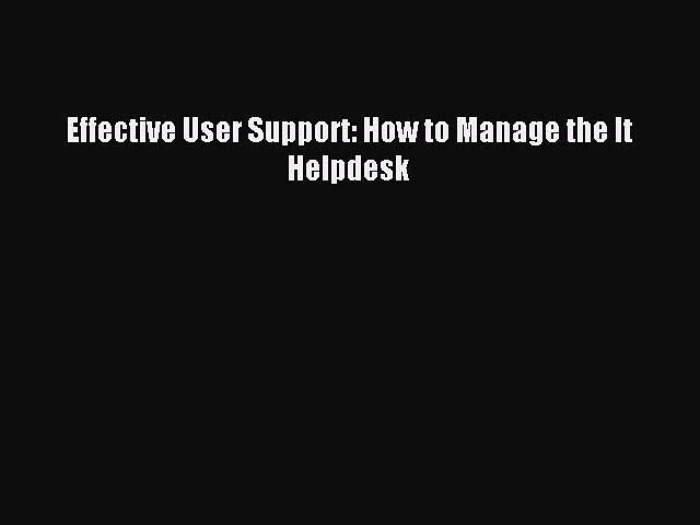 Download Effective User Support: How to Manage the It Helpdesk PDF Free
