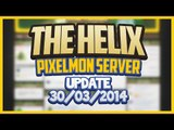 "The Helix Pixelmon Sever Update ""BETA TIME!"" 30/03/2014"