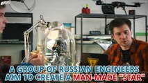 Russian Engineers Are Making A Man-Made Star