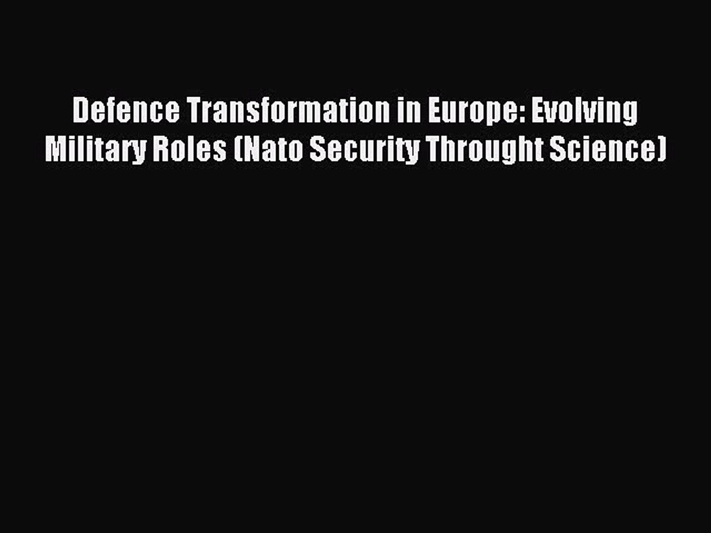 Defence Transformation in Europe: Evolving Military Roles (Nato Security Throught Science)