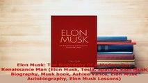 Download  Elon Musk The Biography Of A Modern Day Renaissance Man Elon Musk Tesla SpaceX Elon Musk  EBook