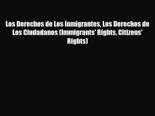Download Los Derechos de Los Inmigrantes Los Derechos de Los Ciudadanos (Immigrants' Rights