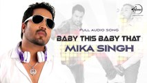 Baby This Baby That Full Audio Song Mika Singh 2016 | Latest Punjabi Songs