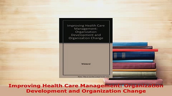 PDF  Improving Health Care Management Organization Development and Organization Change Free Books